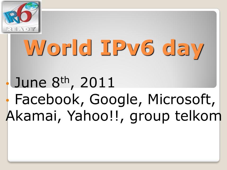 World IPv6 day June 8th, 2011 Facebook, Google, Microsoft, Akamai, Yahoo!!, group telkom