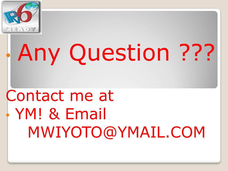 Any Question Contact me at YM! & Email MWIYOTO@YMAIL.COM