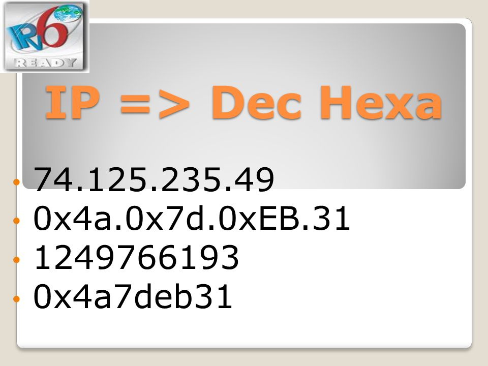 IP => Dec Hexa 74.125.235.49 0x4a.0x7d.0xEB.31 1249766193