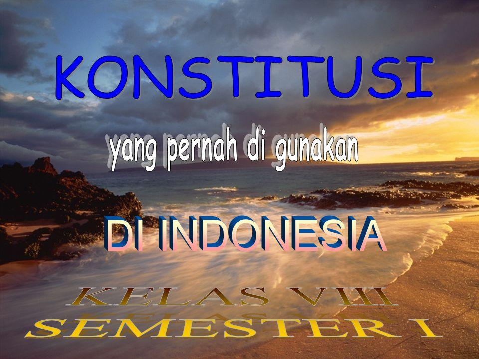 KONSTITUSI yang pernah di gunakan DI INDONESIA KELAS VIII SEMESTER I