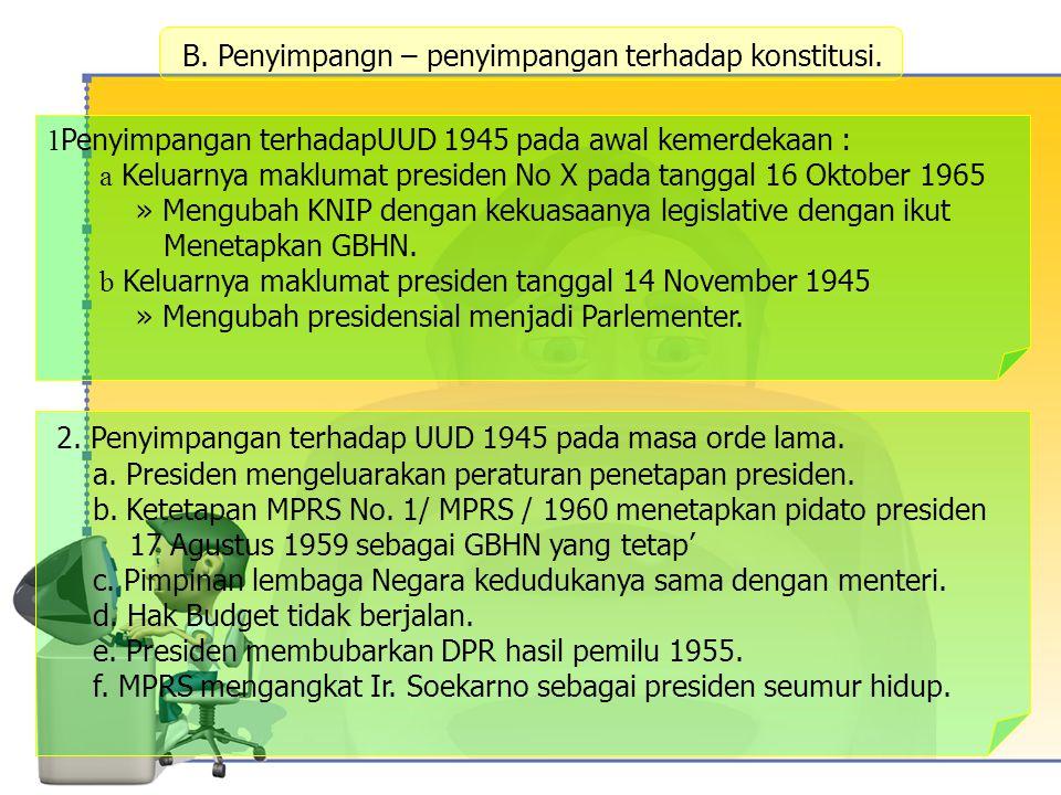 B. Penyimpangn – penyimpangan terhadap konstitusi.