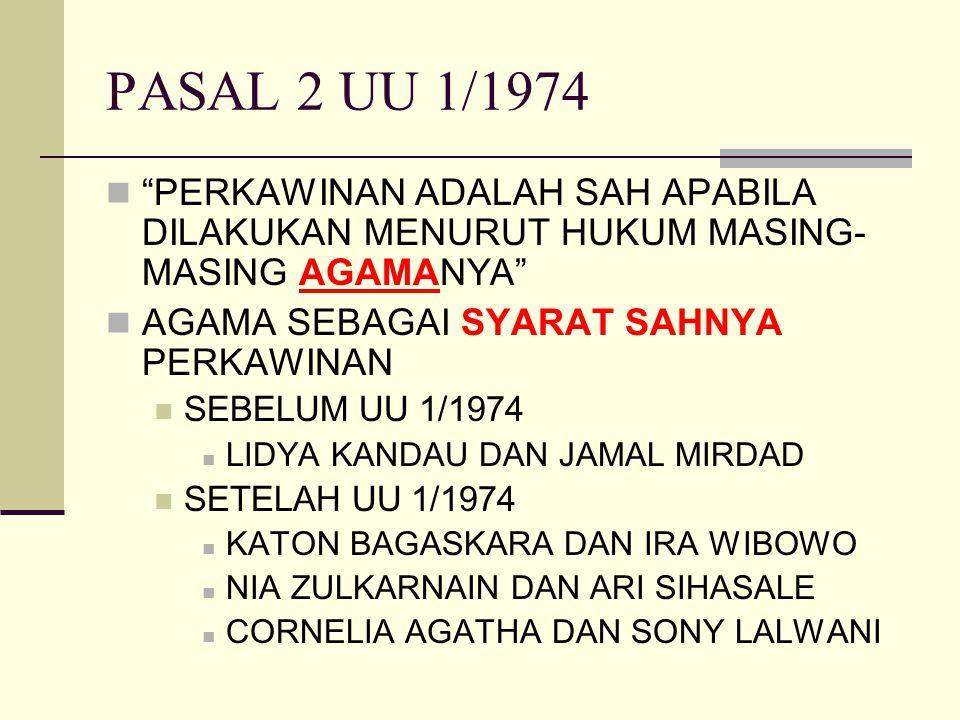 PASAL 2 UU 1/1974 PERKAWINAN ADALAH SAH APABILA DILAKUKAN MENURUT HUKUM MASING-MASING AGAMANYA AGAMA SEBAGAI SYARAT SAHNYA PERKAWINAN.
