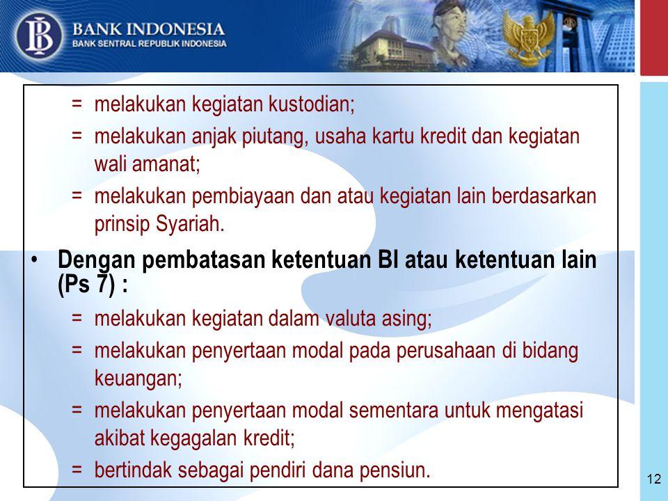 Dengan pembatasan ketentuan BI atau ketentuan lain (Ps 7) :