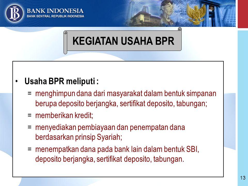 KEGIATAN USAHA BPR Usaha BPR meliputi :