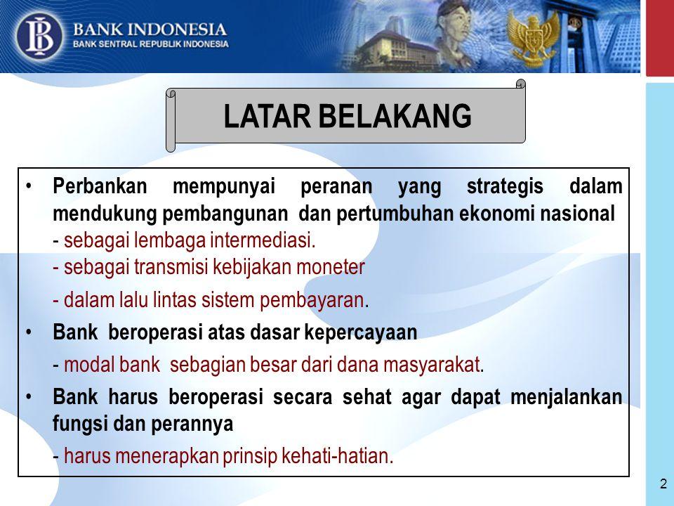 LATAR BELAKANG Perbankan mempunyai peranan yang strategis dalam mendukung pembangunan dan pertumbuhan ekonomi nasional.