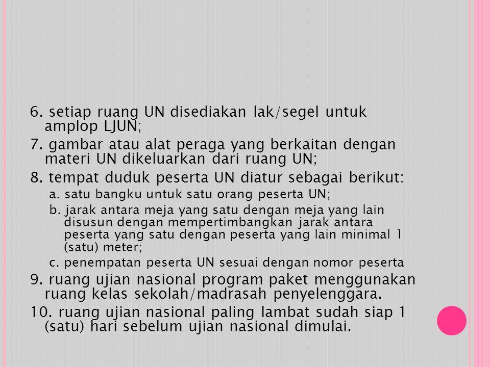 6. setiap ruang UN disediakan lak/segel untuk amplop LJUN;
