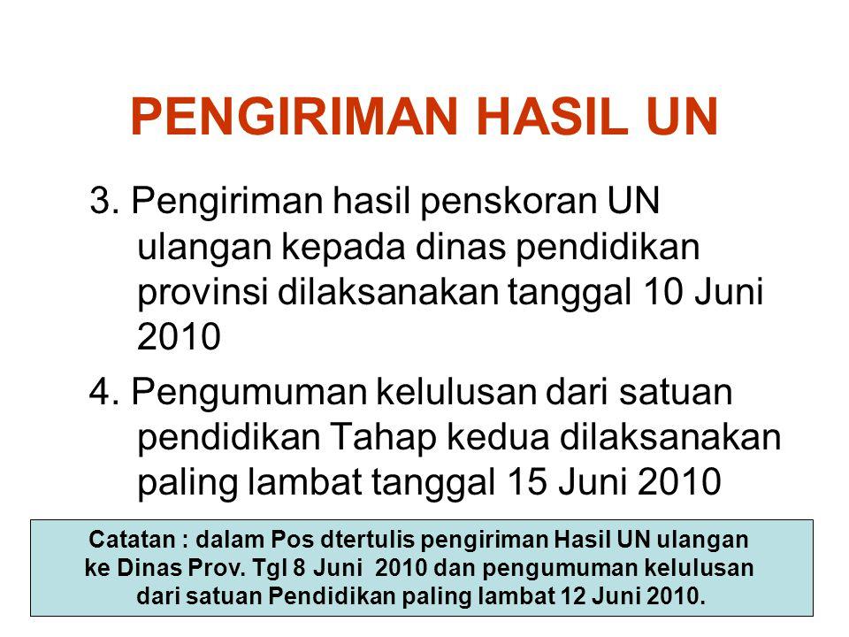 PENGIRIMAN HASIL UN 3. Pengiriman hasil penskoran UN ulangan kepada dinas pendidikan provinsi dilaksanakan tanggal 10 Juni 2010.
