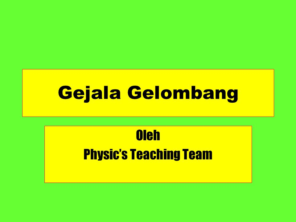 Oleh Physic's Teaching Team