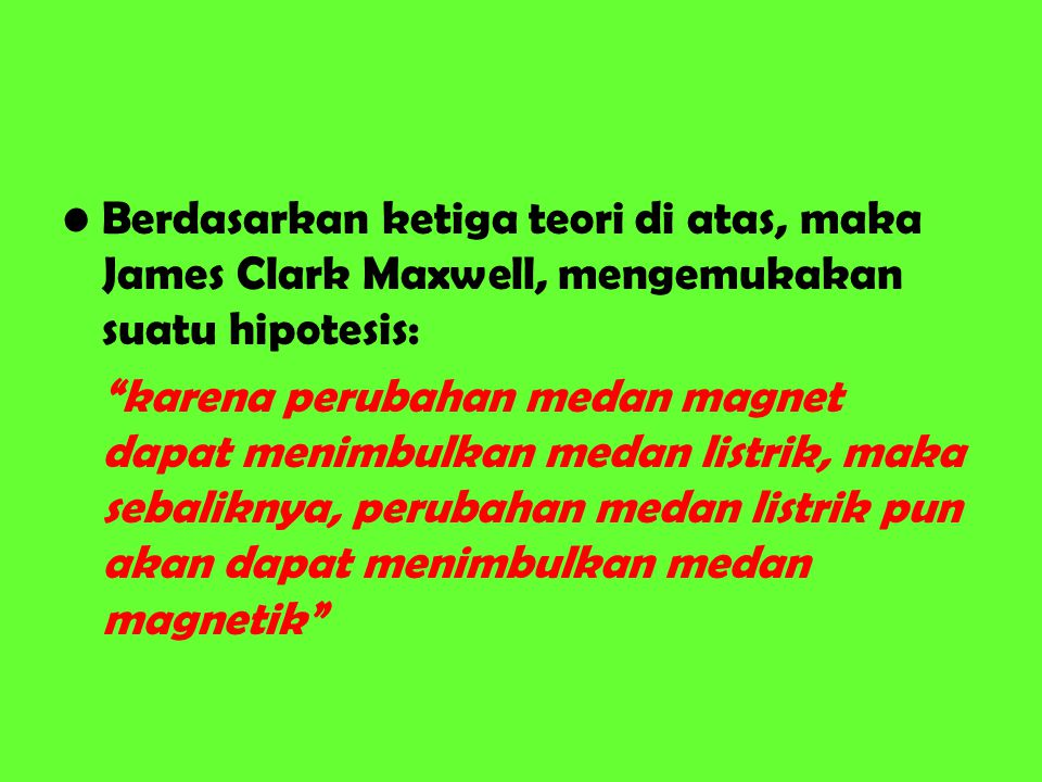 Berdasarkan ketiga teori di atas, maka James Clark Maxwell, mengemukakan suatu hipotesis: