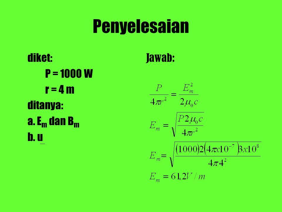 Penyelesaian diket: P = 1000 W r = 4 m ditanya: a. Em dan Bm b. u