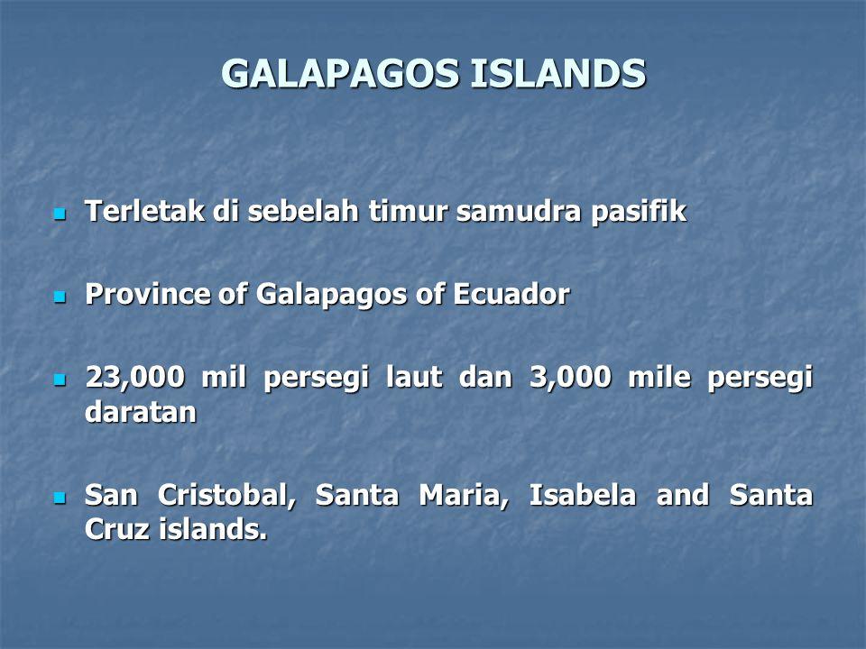 GALAPAGOS ISLANDS Terletak di sebelah timur samudra pasifik