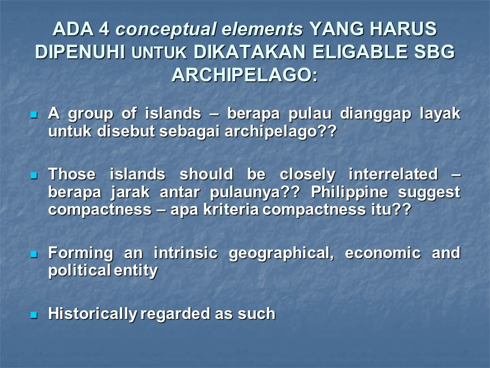 ADA 4 conceptual elements YANG HARUS DIPENUHI UNTUK DIKATAKAN ELIGABLE SBG ARCHIPELAGO: