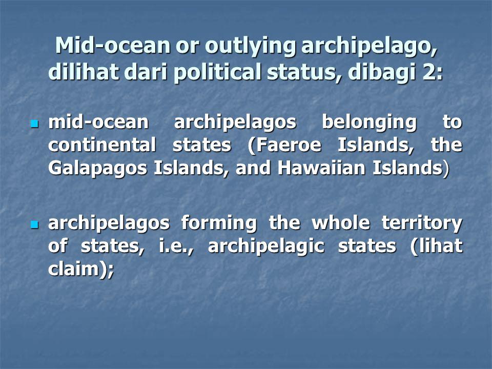 Mid-ocean or outlying archipelago, dilihat dari political status, dibagi 2: