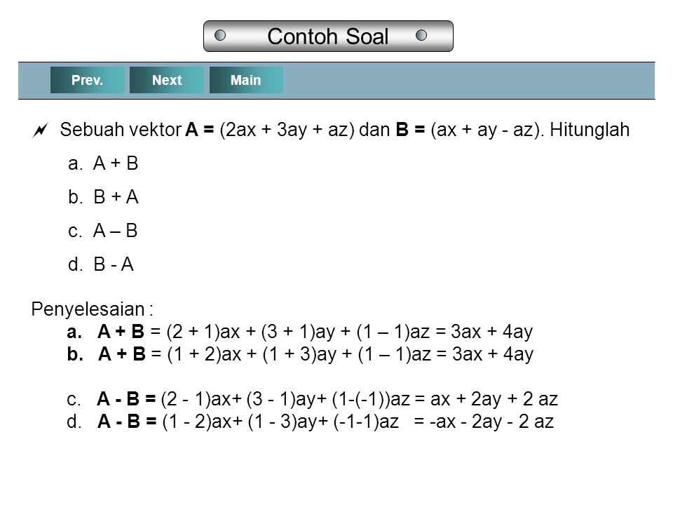 Contoh Soal Prev. Next. Main. Sebuah vektor A = (2ax + 3ay + az) dan B = (ax + ay - az). Hitunglah.