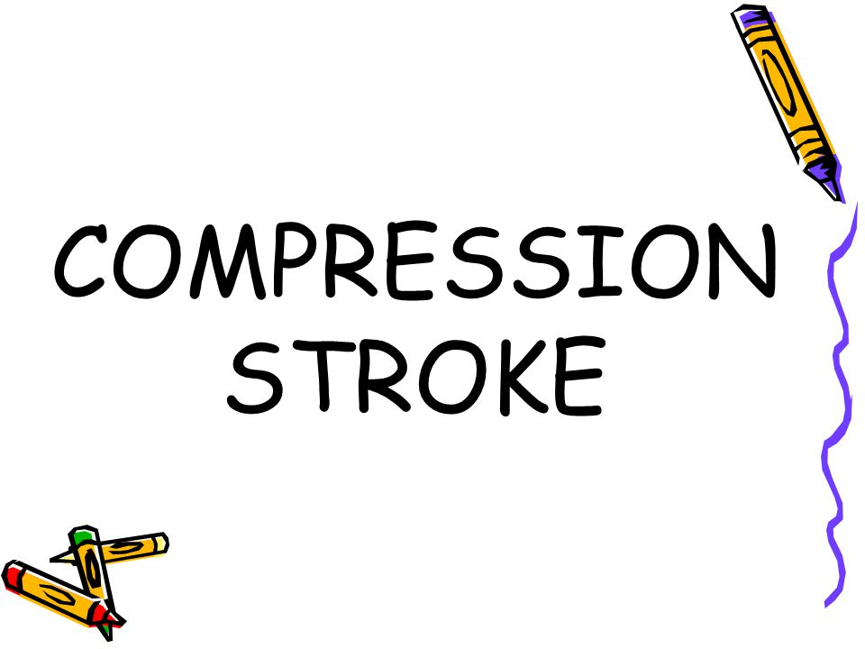 COMPRESSION STROKE
