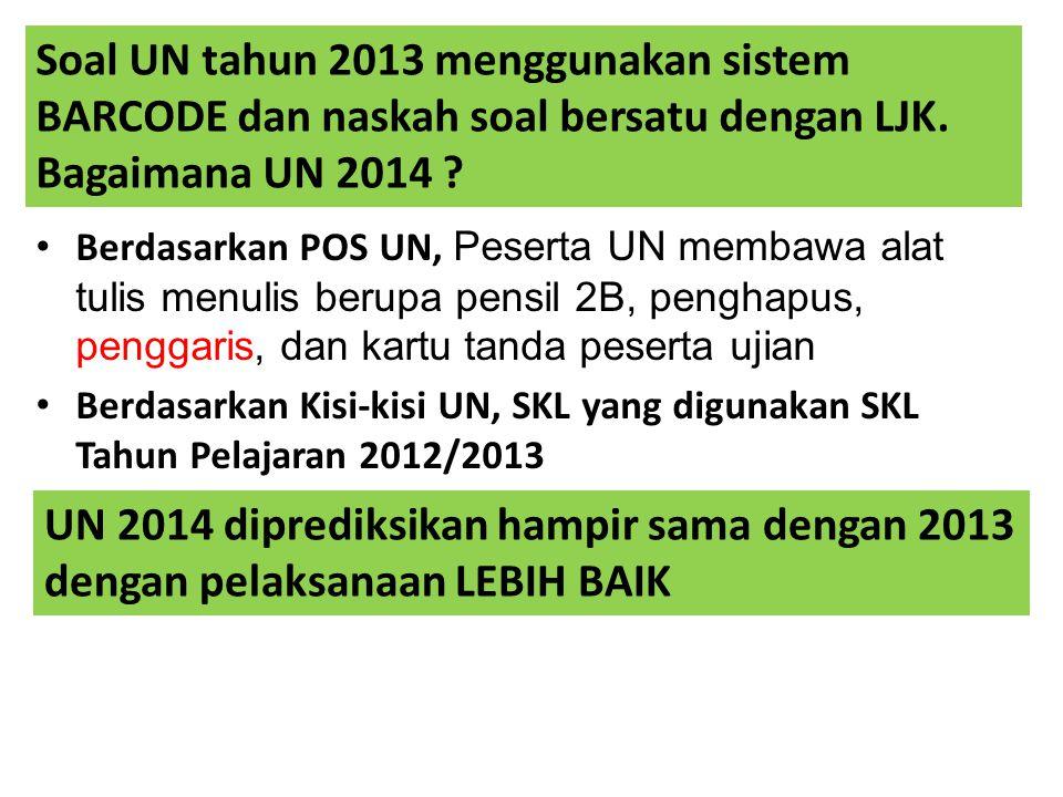 Soal UN tahun 2013 menggunakan sistem BARCODE dan naskah soal bersatu dengan LJK. Bagaimana UN 2014
