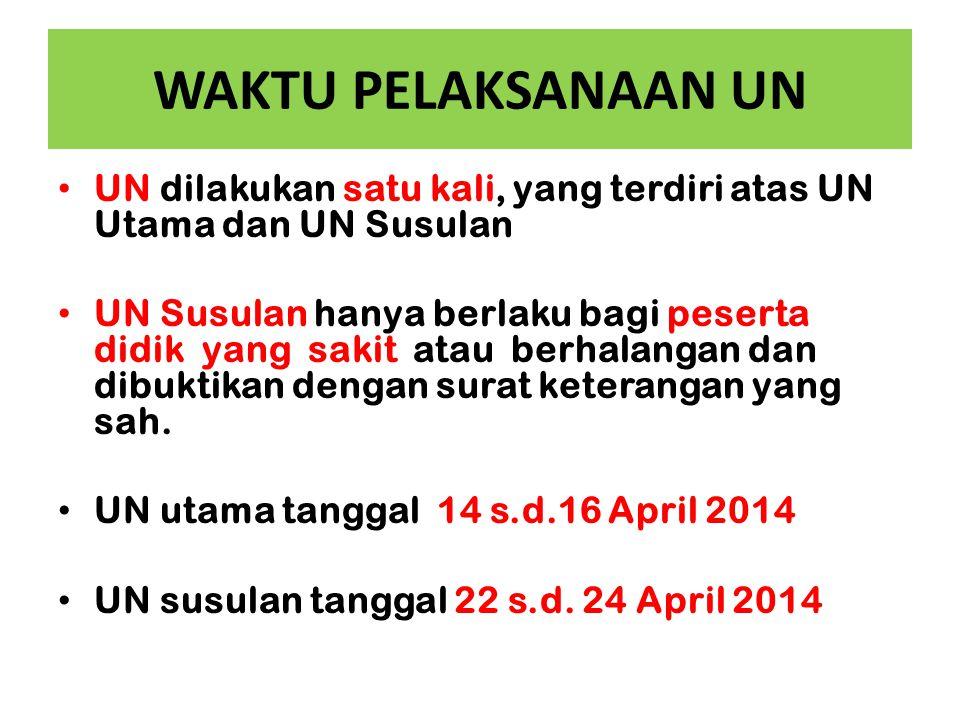 WAKTU PELAKSANAAN UN UN dilakukan satu kali, yang terdiri atas UN Utama dan UN Susulan.