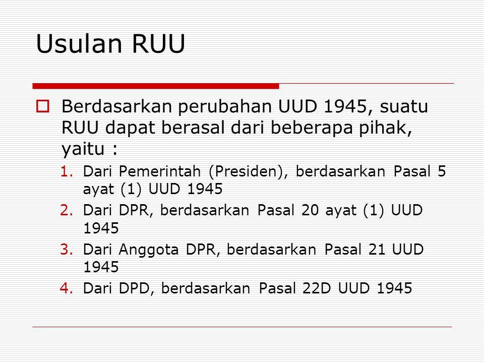 Usulan RUU Berdasarkan perubahan UUD 1945, suatu RUU dapat berasal dari beberapa pihak, yaitu :
