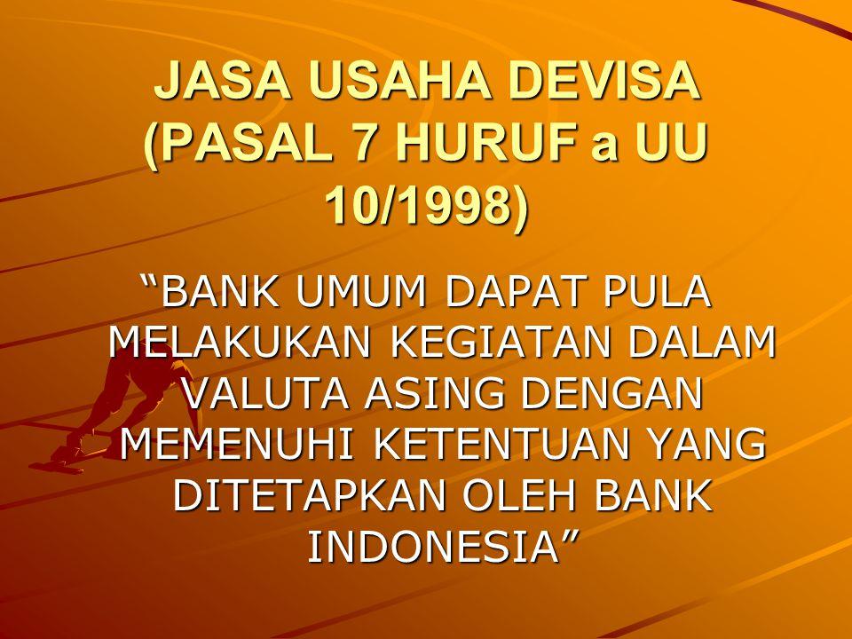 JASA USAHA DEVISA (PASAL 7 HURUF a UU 10/1998)