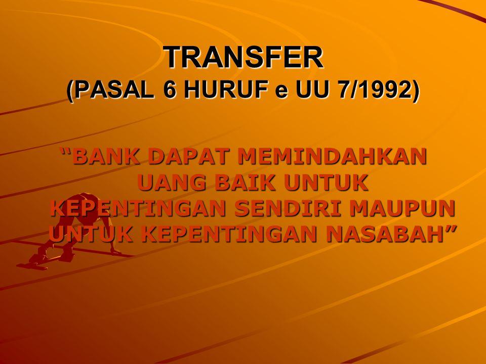 TRANSFER (PASAL 6 HURUF e UU 7/1992)