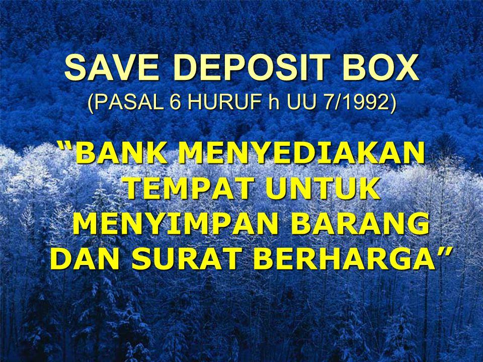 SAVE DEPOSIT BOX (PASAL 6 HURUF h UU 7/1992)