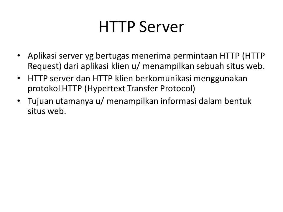 HTTP Server Aplikasi server yg bertugas menerima permintaan HTTP (HTTP Request) dari aplikasi klien u/ menampilkan sebuah situs web.