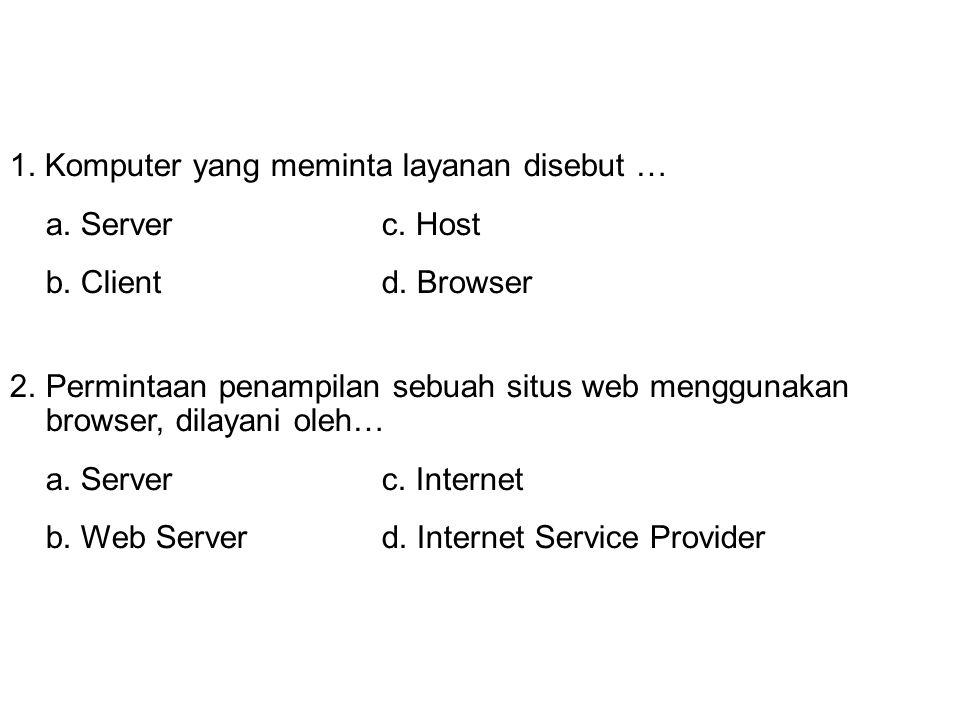 1. Komputer yang meminta layanan disebut …