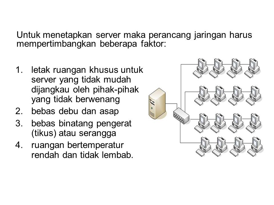 Untuk menetapkan server maka perancang jaringan harus mempertimbangkan beberapa faktor: