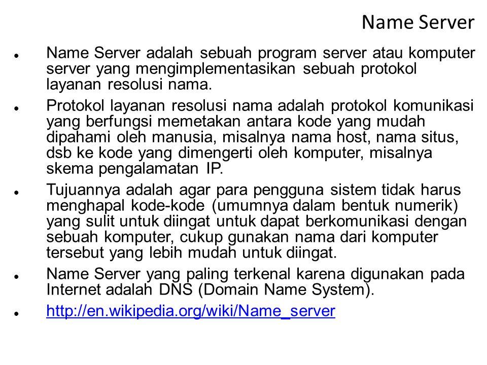 Name Server Name Server adalah sebuah program server atau komputer server yang mengimplementasikan sebuah protokol layanan resolusi nama.