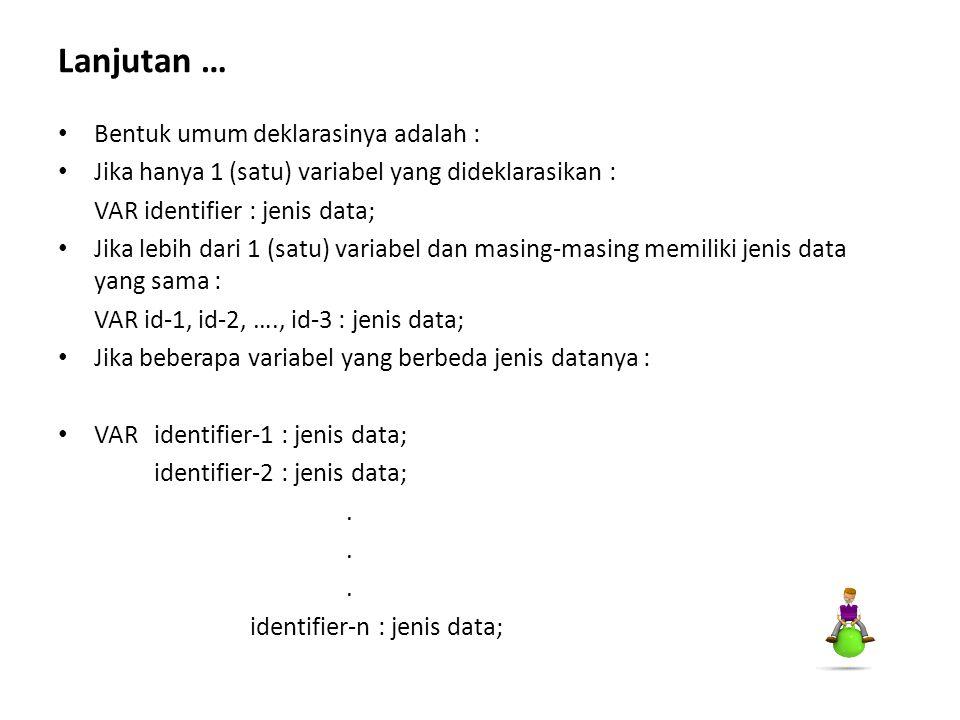 Lanjutan … Bentuk umum deklarasinya adalah :