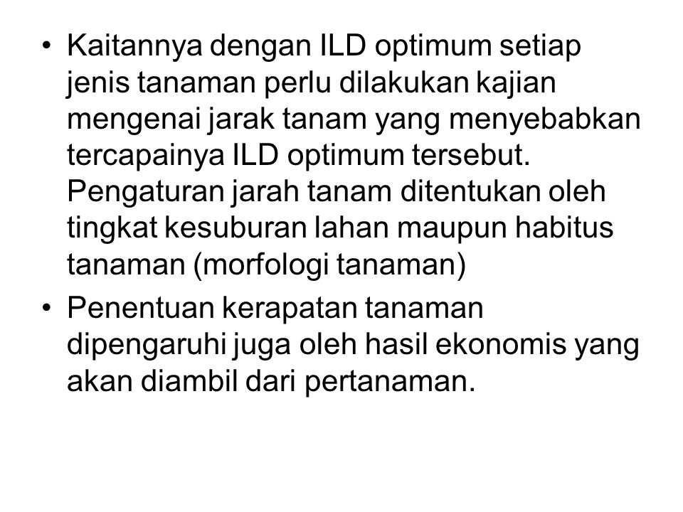 Kaitannya dengan ILD optimum setiap jenis tanaman perlu dilakukan kajian mengenai jarak tanam yang menyebabkan tercapainya ILD optimum tersebut. Pengaturan jarah tanam ditentukan oleh tingkat kesuburan lahan maupun habitus tanaman (morfologi tanaman)