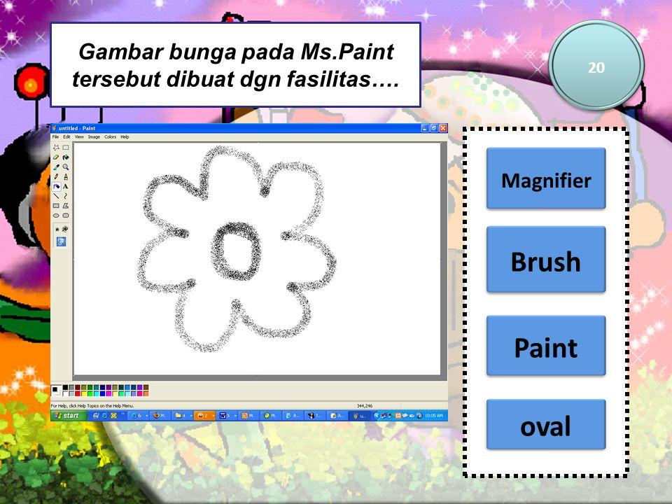 Gambar bunga pada Ms.Paint tersebut dibuat dgn fasilitas….