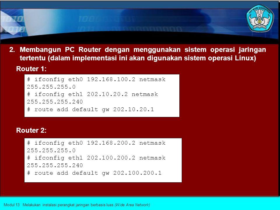 Membangun PC Router dengan menggunakan sistem operasi jaringan tertentu (dalam implementasi ini akan digunakan sistem operasi Linux)