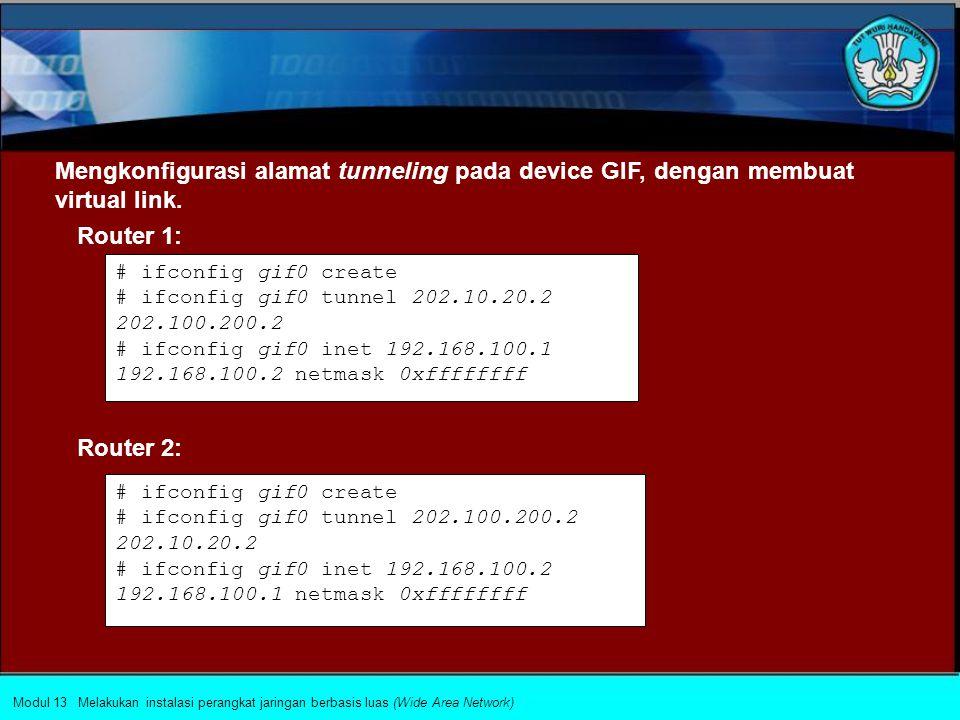 Mengkonfigurasi alamat tunneling pada device GIF, dengan membuat virtual link.