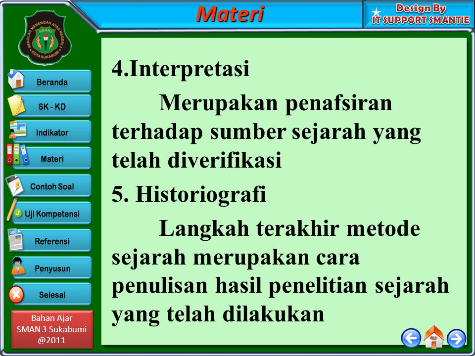 Materi 4.Interpretasi. Merupakan penafsiran terhadap sumber sejarah yang telah diverifikasi. 5. Historiografi.