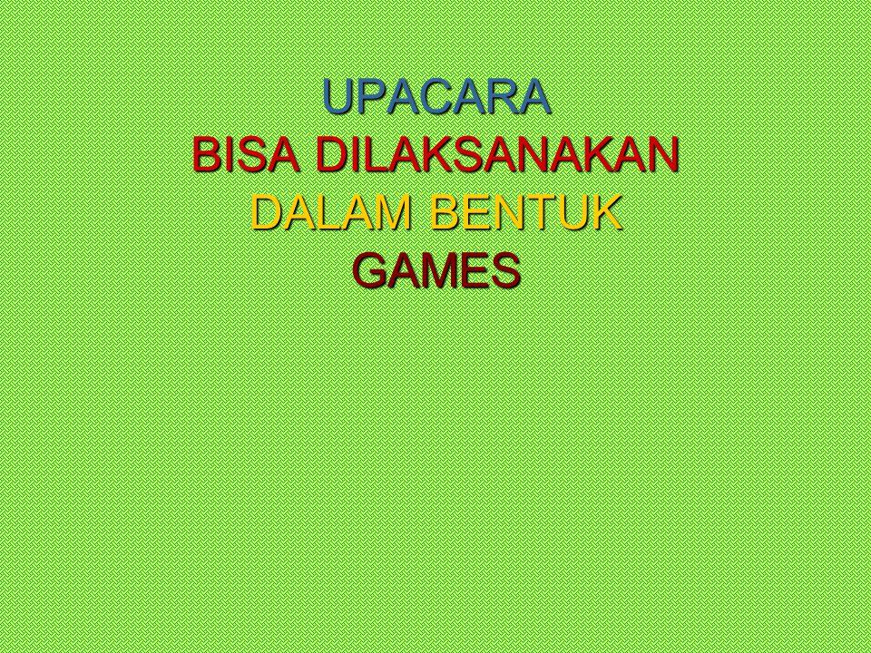 UPACARA BISA DILAKSANAKAN DALAM BENTUK GAMES