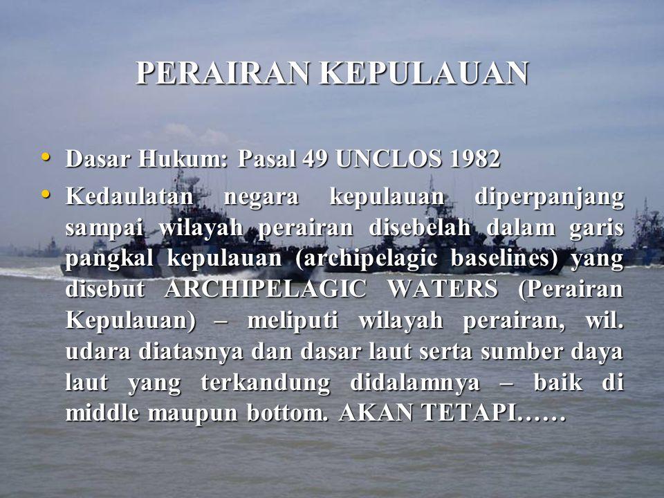 PERAIRAN KEPULAUAN Dasar Hukum: Pasal 49 UNCLOS 1982