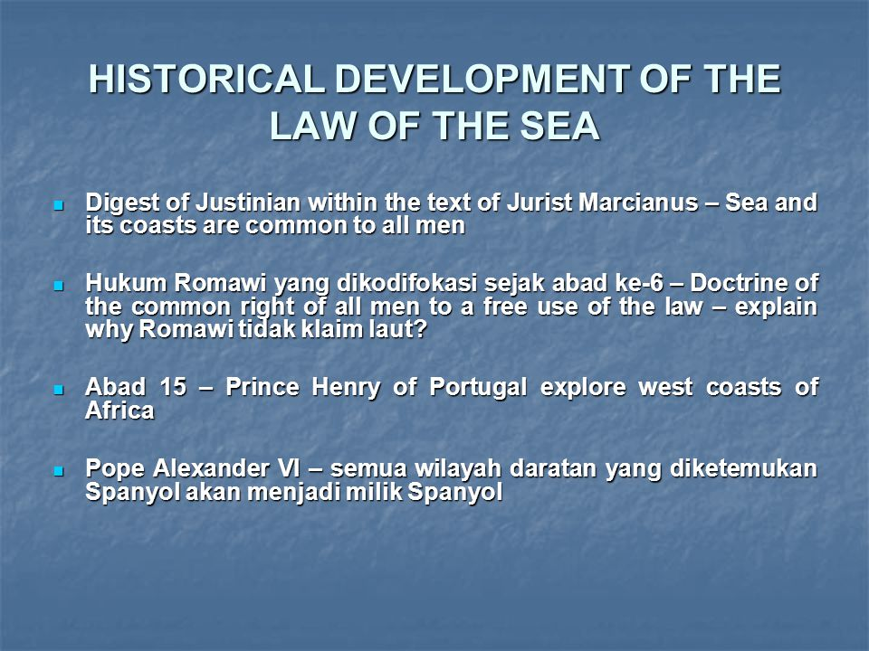 HISTORICAL DEVELOPMENT OF THE LAW OF THE SEA