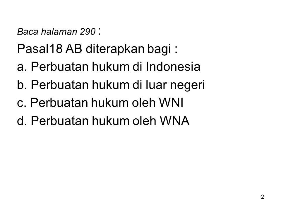 Pasal18 AB diterapkan bagi : a. Perbuatan hukum di Indonesia