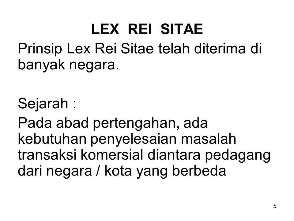 LEX REI SITAE Prinsip Lex Rei Sitae telah diterima di banyak negara. Sejarah :