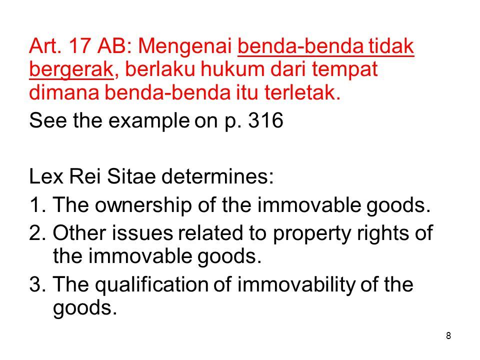 Art. 17 AB: Mengenai benda-benda tidak bergerak, berlaku hukum dari tempat dimana benda-benda itu terletak.