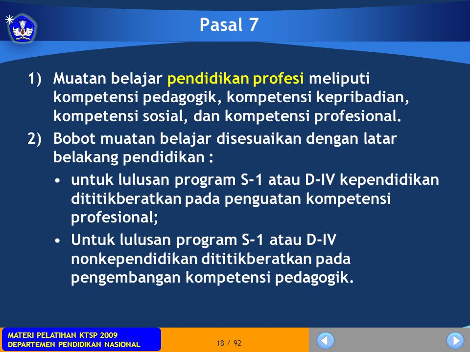 Pasal 7 Muatan belajar pendidikan profesi meliputi kompetensi pedagogik, kompetensi kepribadian, kompetensi sosial, dan kompetensi profesional.