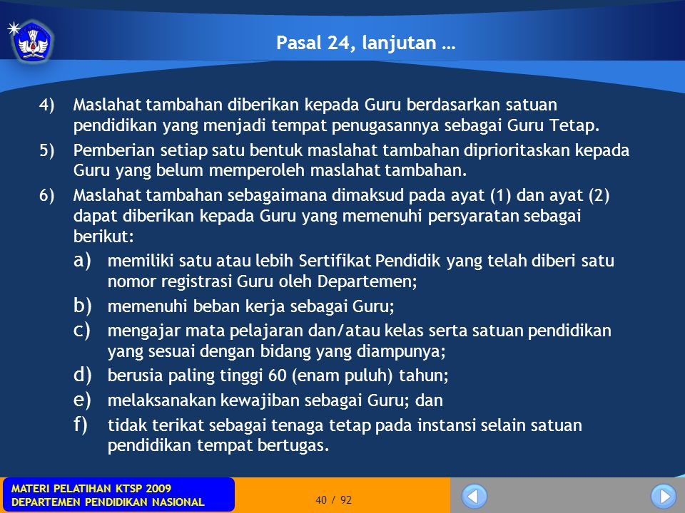 Pasal 24, lanjutan … Maslahat tambahan diberikan kepada Guru berdasarkan satuan pendidikan yang menjadi tempat penugasannya sebagai Guru Tetap.