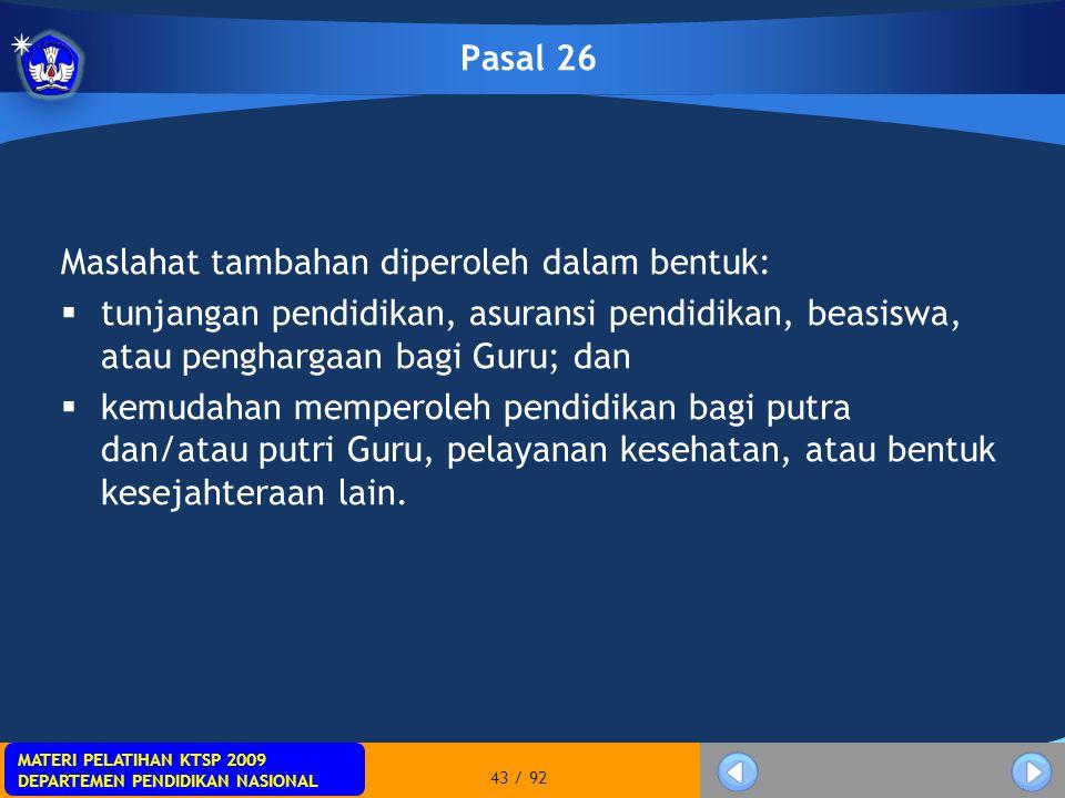 Pasal 26 Maslahat tambahan diperoleh dalam bentuk: tunjangan pendidikan, asuransi pendidikan, beasiswa, atau penghargaan bagi Guru; dan.