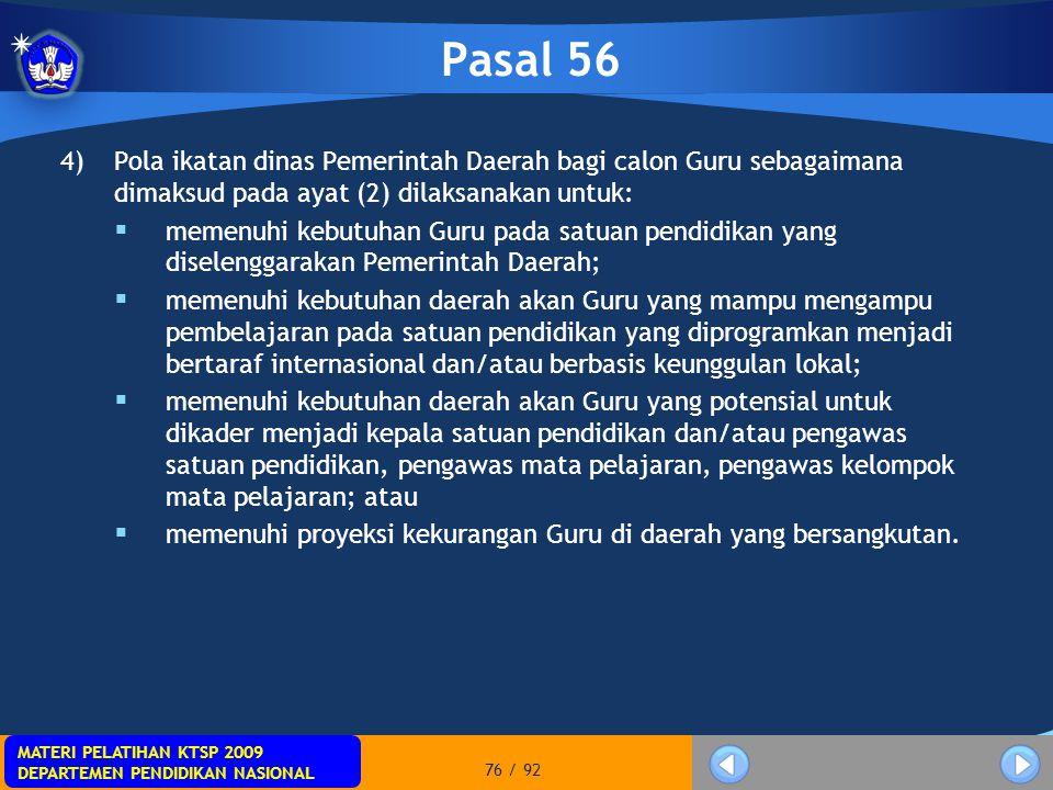 Pasal 56 Pola ikatan dinas Pemerintah Daerah bagi calon Guru sebagaimana dimaksud pada ayat (2) dilaksanakan untuk: