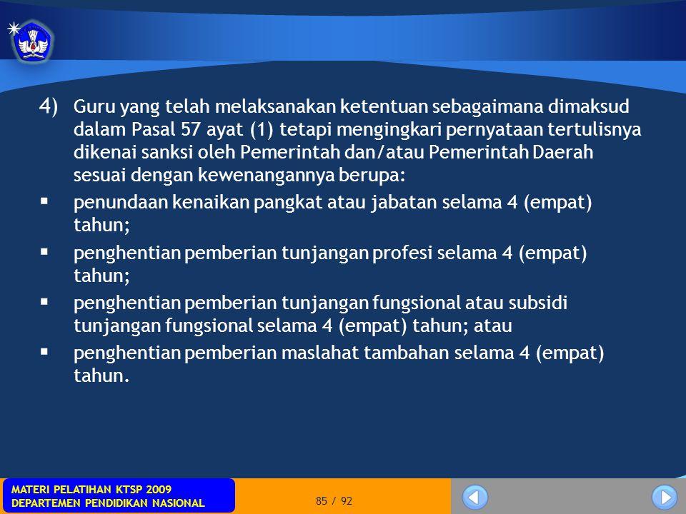 Guru yang telah melaksanakan ketentuan sebagaimana dimaksud dalam Pasal 57 ayat (1) tetapi mengingkari pernyataan tertulisnya dikenai sanksi oleh Pemerintah dan/atau Pemerintah Daerah sesuai dengan kewenangannya berupa: