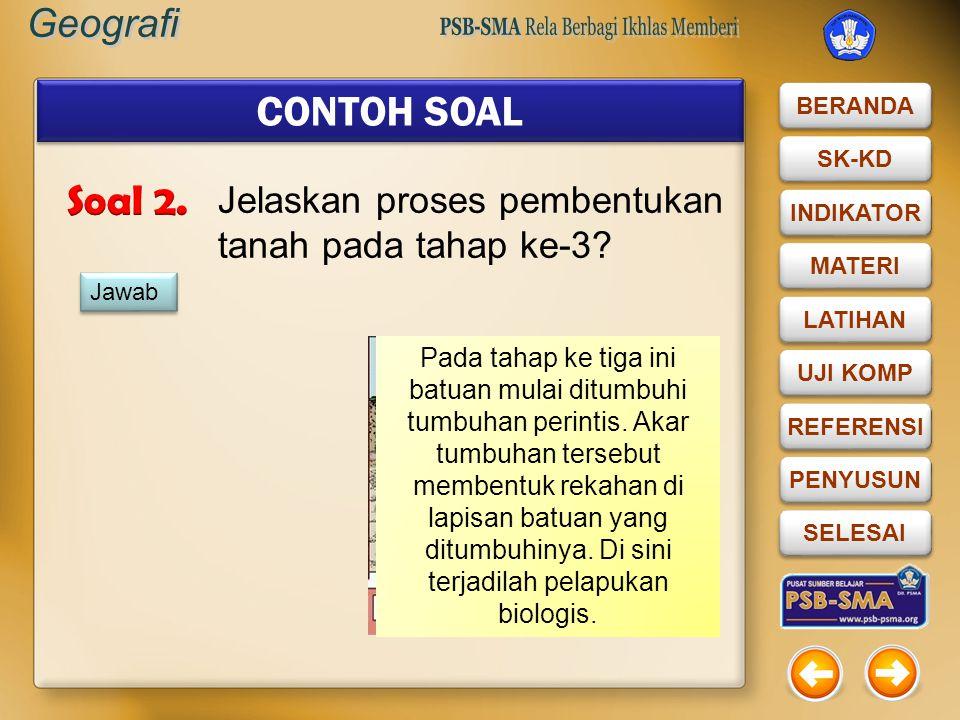 CONTOH SOAL Soal 2. Jelaskan proses pembentukan tanah pada tahap ke-3