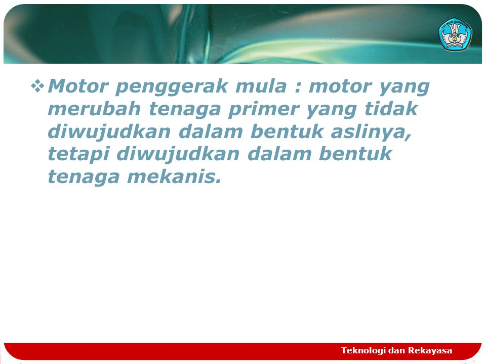 Motor penggerak mula : motor yang merubah tenaga primer yang tidak diwujudkan dalam bentuk aslinya, tetapi diwujudkan dalam bentuk tenaga mekanis.