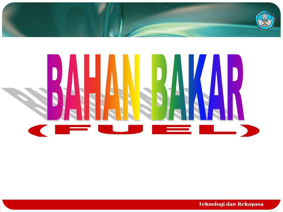 BAHAN BAKAR (FUEL) Teknologi dan Rekayasa