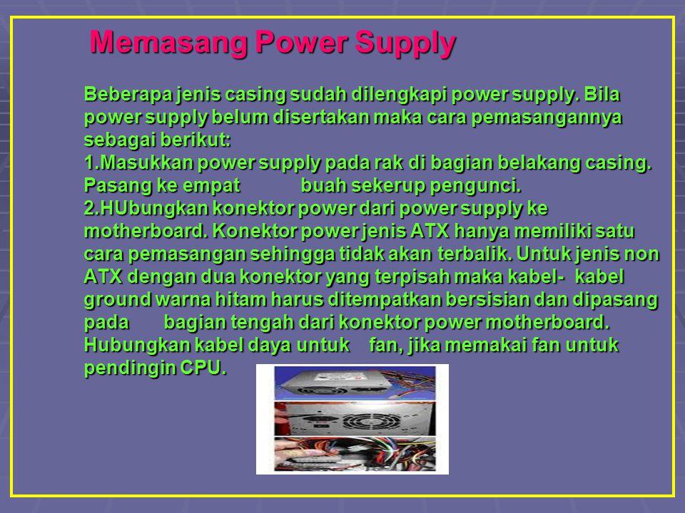 Memasang Power Supply Beberapa jenis casing sudah dilengkapi power supply.